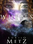 Cover of Wheels novel by Lorijo Metz