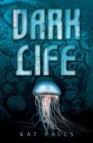Dark Life, by Kat Falls